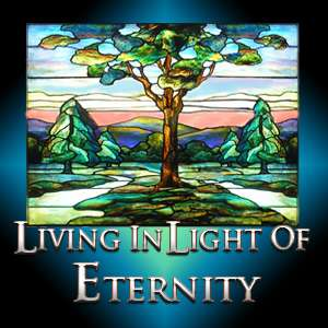 Living Life in Light of Eternity (2004)